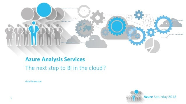 1 Azure Saturday 2018 Azure Analysis Services The next step to BI in the cloud? Gabi Muenster