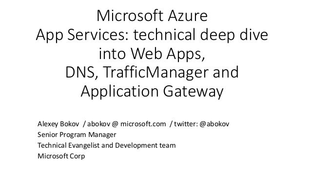 Microsoft Azure App Services: technical deep dive into Web Apps, DNS, TrafficManager and Application Gateway Alexey Bokov ...