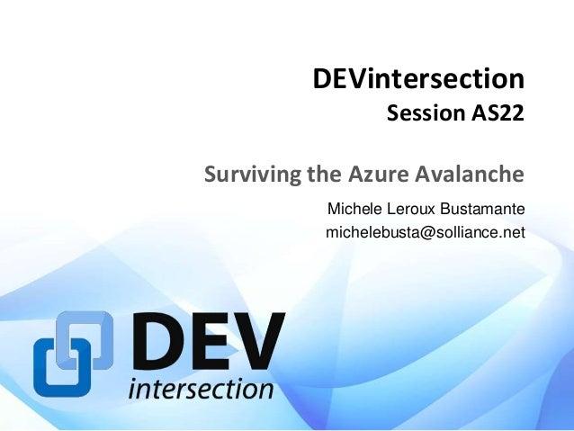 DEVintersection Session AS22 Surviving the Azure Avalanche Michele Leroux Bustamante michelebusta@solliance.net