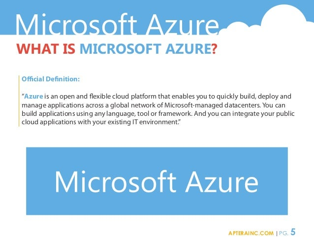 """Microsoft Azure WHAT IS MICROSOFT AZURE? Official Definition: """"Azure is an open and flexible cloud platform that enables y..."""