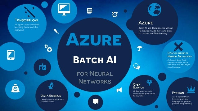 Batch AI and Data Science Virtual Machines provide the foundation for custom machine learning A class of deep, feed- forwa...