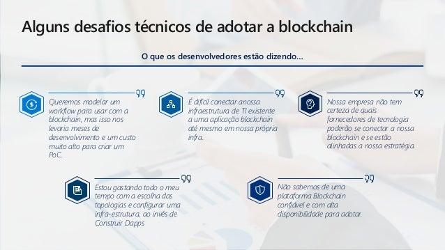 Alguns desafios técnicos de adotar a blockchain O que os desenvolvedores estão dizendo… Queremos modelar um workflow para ...