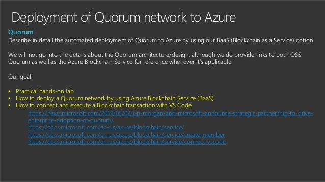 Deployment of Quorum network to Azure Quorum Describe in detail the automated deployment of Quorum to Azure by using our B...