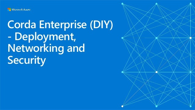 Corda Enterprise (DIY) - Deployment, Networking and Security