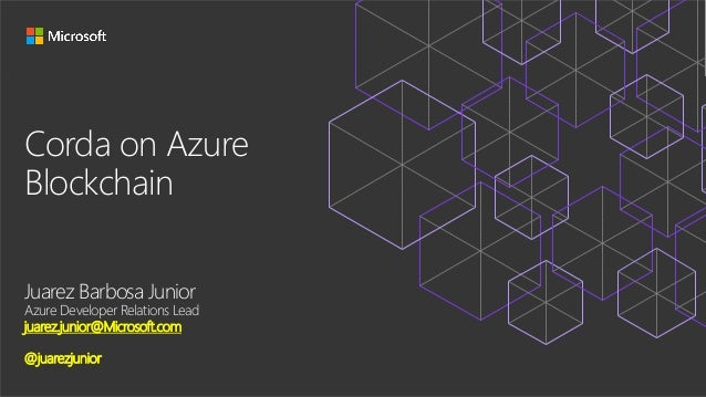 Corda on Azure Blockchain Juarez Barbosa Junior Azure Developer Relations Lead juarez.junior@Microsoft.com @juarezjunior
