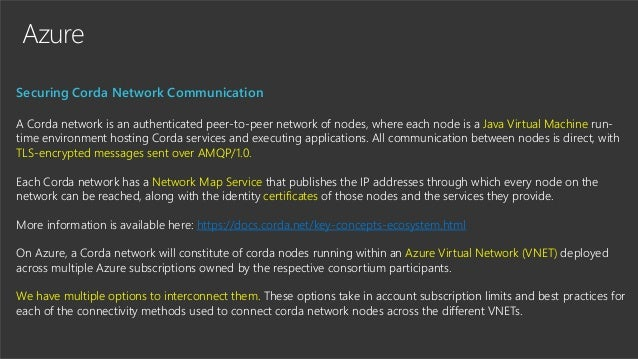 Azure Securing Corda Network Communication A Corda network is an authenticated peer-to-peer network of nodes, where each n...