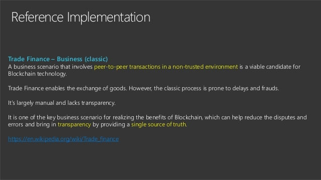 Reference Implementation Trade Finance – Business (classic) A business scenario that involves peer-to-peer transactions in...