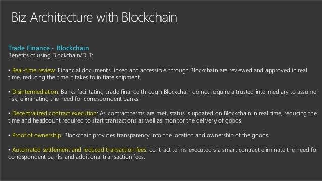 Biz Architecture with Blockchain Trade Finance - Blockchain Benefits of using Blockchain/DLT: ▪ Real-time review: Financia...
