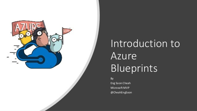 Introduction to Azure Blueprints By Eng Soon Cheah Microsoft MVP @CheahEngSoon