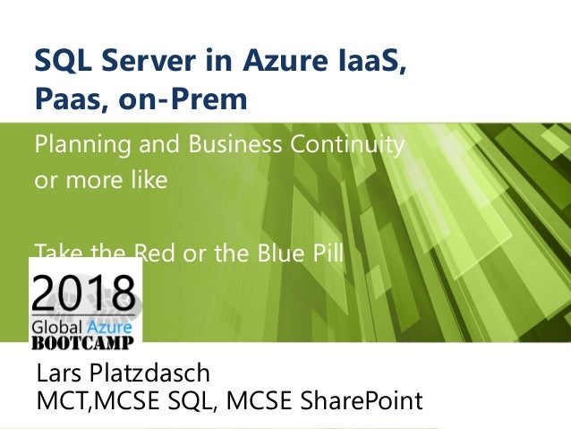 SQL Server in Azure IaaS, Paas, on-Prem Planning and Business Continuity or more like Take the Red or the Blue Pill Lars P...