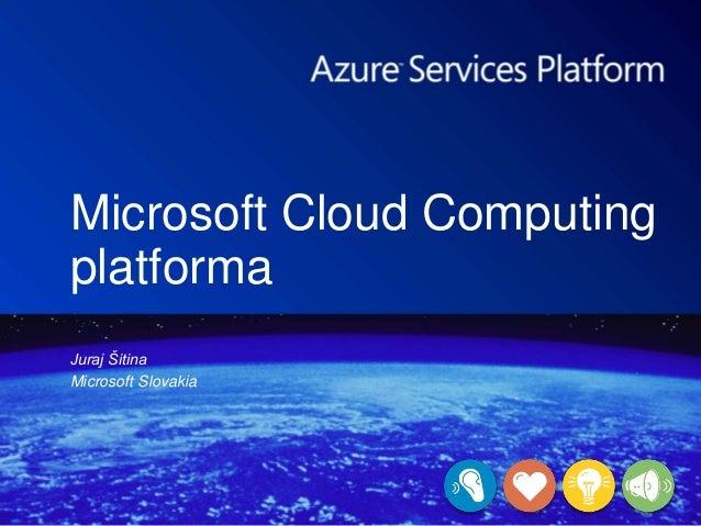 Microsoft Cloud Computing platforma Juraj Šitina Microsoft Slovakia