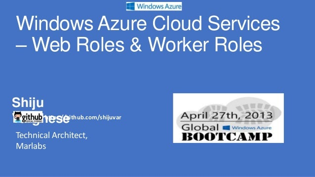 Windows Azure Cloud Services– Web Roles & Worker RolesShijuVarghesehttps://github.com/shijuvarTechnical Architect,Marlabs