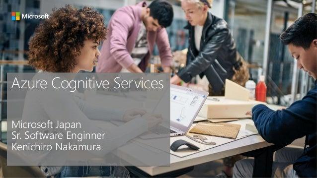 Azure Cognitive Services Microsoft Japan Sr. Software Enginner Kenichiro Nakamura