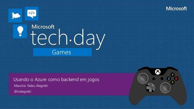 Games Usando o Azure como backend em jogos Mauricio Tadeu Alegretti @malegretti