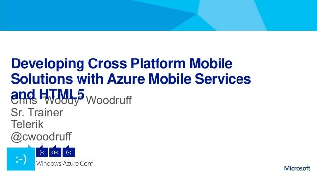 Developing Cross Platform MobileSolutions with Azure Mobile Servicesand HTML5