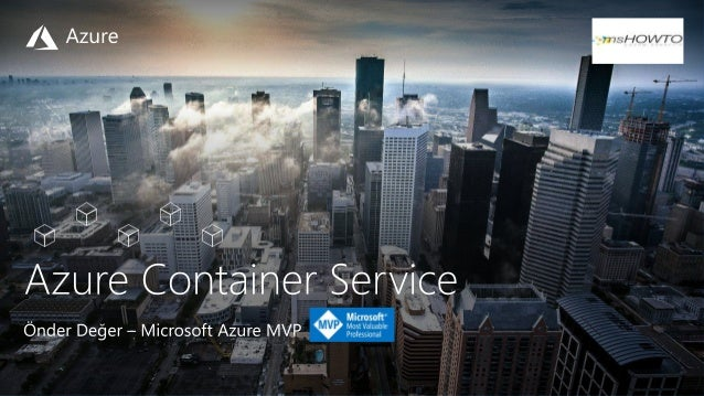 Genel Bakış Containers 101 Azure container technology Container orchestration Azure Container Service (AKS) Azure Containe...
