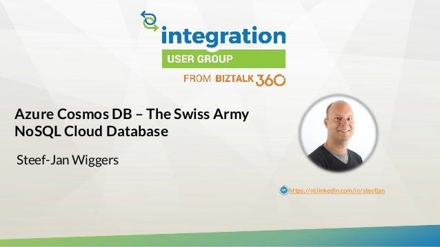 Azure Cosmos DB – The Swiss Army NoSQL Cloud Database Steef-Jan Wiggers https://nl.linkedin.com/in/steefjan