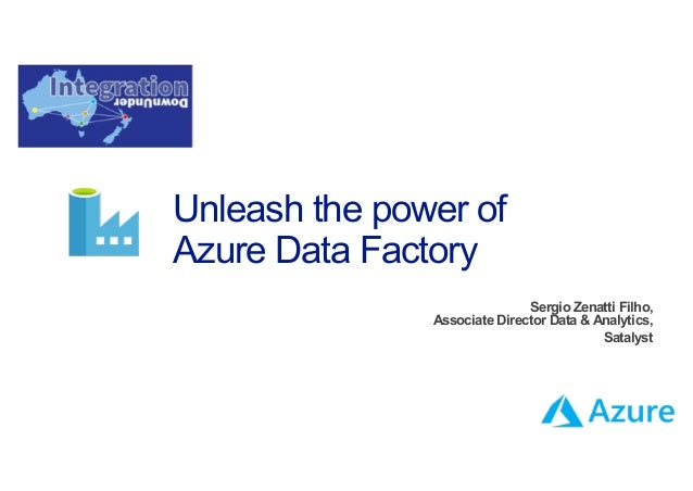 Unleash the power of Azure Data Factory Sergio Zenatti Filho, Associate Director Data & Analytics, Satalyst