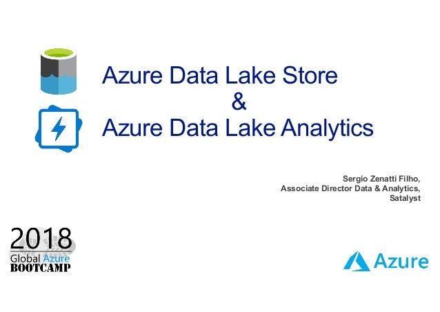 Azure Data Lake Store & Azure Data Lake Analytics Sergio Zenatti Filho, Associate Director Data & Analytics, Satalyst