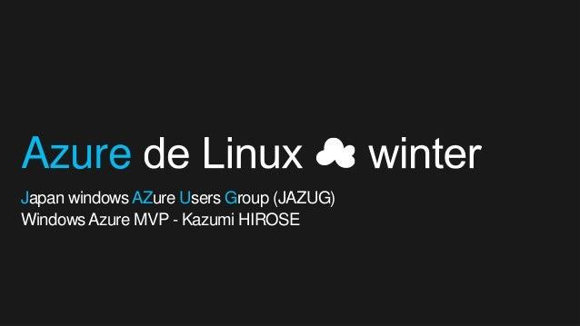 AzureJapan windows AZure Users Group (JAZUG)Windows Azure MVP - Kazumi HIROSE