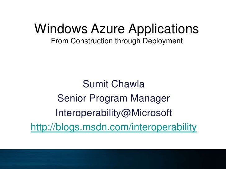 Windows Azure ApplicationsFrom Construction through Deployment<br />Sumit Chawla<br />Senior Program Manager<br />Interope...