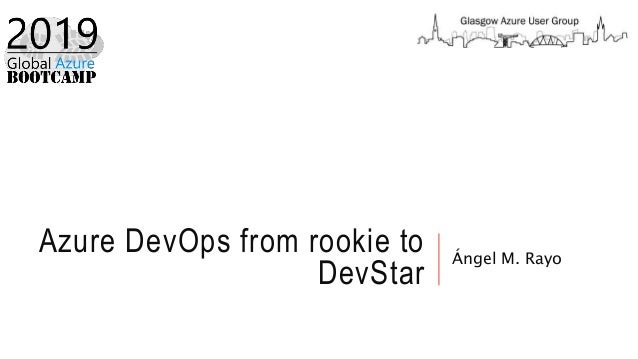 Azure DevOps from rookie to DevStar Ángel M. Rayo