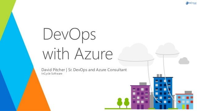 David Pitcher | Sr. DevOps and Azure Consultant InCycle Software