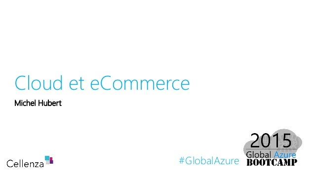 #GlobalAzure Cloud et eCommerce Michel Hubert