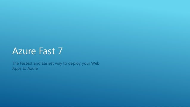 Azure Fast 7 The Fastest and Easiest way to deploy your Web Apps to Azure