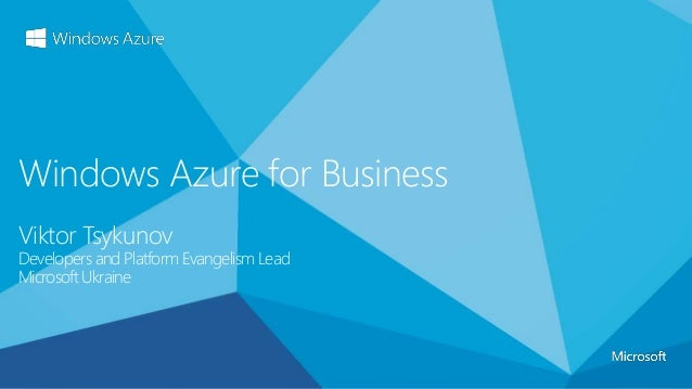 Windows Azure for Business Viktor Tsykunov Developers and Platform Evangelism Lead Microsoft Ukraine