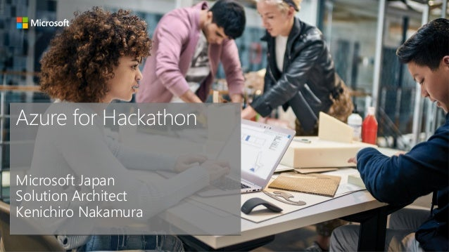 Azure for Hackathon Microsoft Japan Solution Architect Kenichiro Nakamura