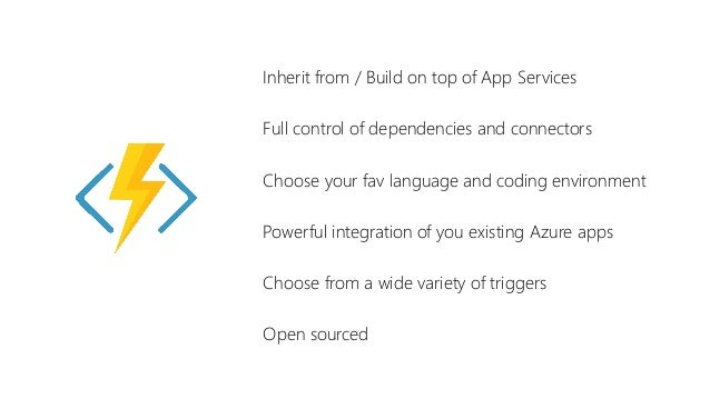 Inherit from / Build on top of App Services Full control of dependencies and connectors Choose your fav language and codin...
