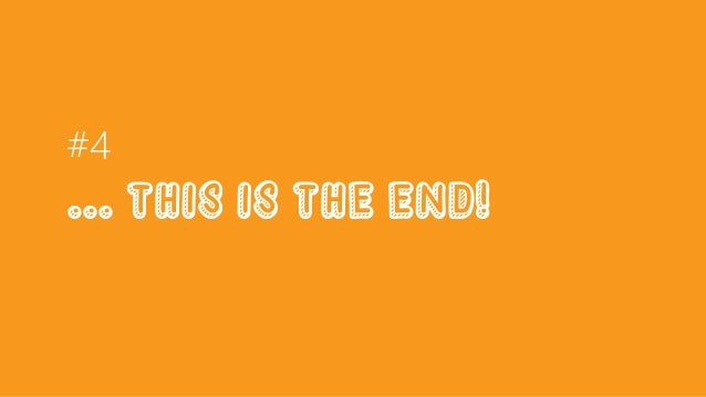 #4 ... This is the end!
