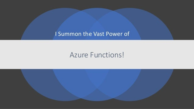I Summon the Vast Power of Azure Functions!