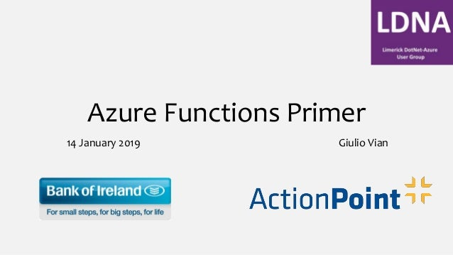 Azure Functions Primer 14 January 2019 Giulio Vian