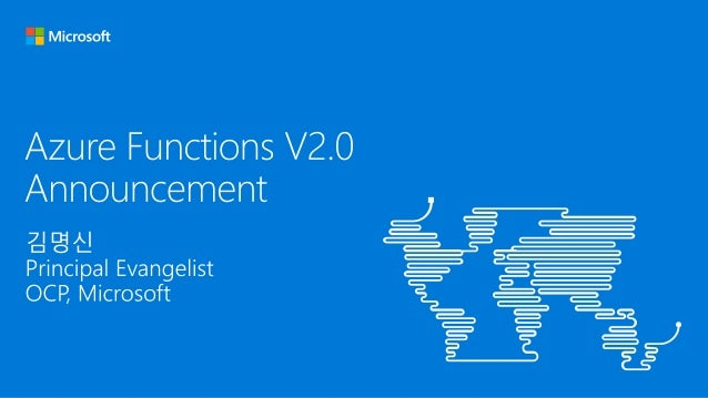 Functions 2.0 What is in this GA announcement? • New Functions Quickstarts by Language • Updated runtime built on .NET Cor...