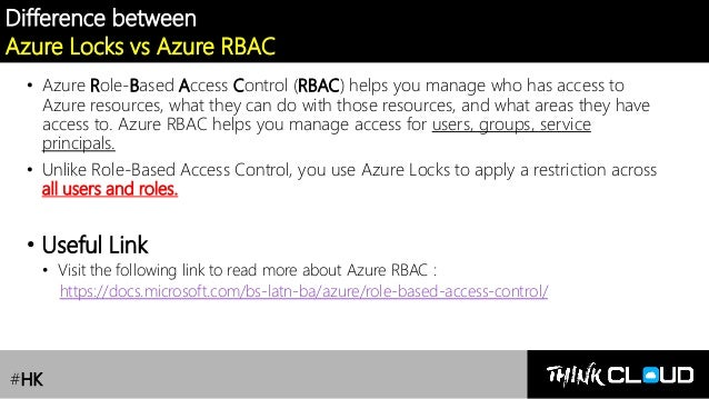 Contoso Ltd. Difference between Azure Locks vs Azure RBAC • Azure Role-Based Access Control (RBAC) helps you manage who ha...