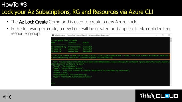 Contoso Ltd. HowTo #3 Lock your Az Subscriptions, RG and Resources via Azure CLI • The Az Lock Create Command is used to c...