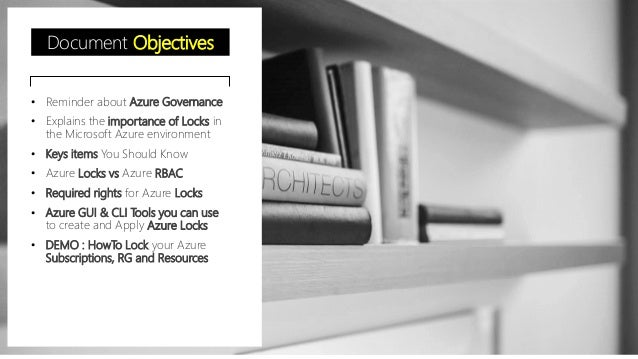 Document Objectives • Reminder about Azure Governance • Explains the importance of Locks in the Microsoft Azure environmen...