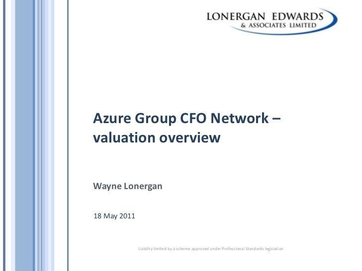 Azure Group CFO Network – valuation overview<br />Wayne Lonergan<br />18 May 2011<br />