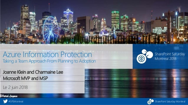 SharePoint Saturday Montreal#SPSMontreal SharePoint Saturday Montreal 2018 Le 2 juin 2018 Azure Information Protection Tak...