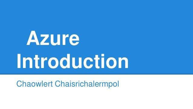 Azure Introduction Chaowlert Chaisrichalermpol