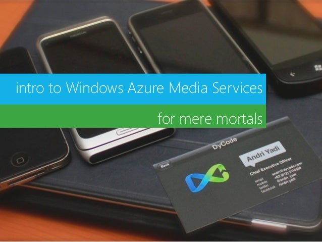 intro to Windows Azure Media Services                     for mere mortals
