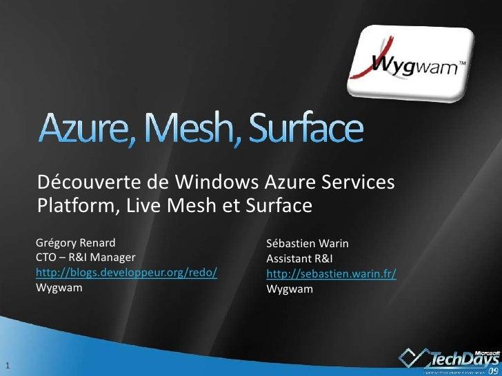Azure, Mesh, Surface<br />Découverte de Windows Azure Services Platform, Live Mesh et Surface<br />Grégory Renard<br />CTO...