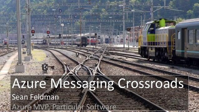 Azure Messaging Crossroads Sean Feldman Azure MVP, Particular Software