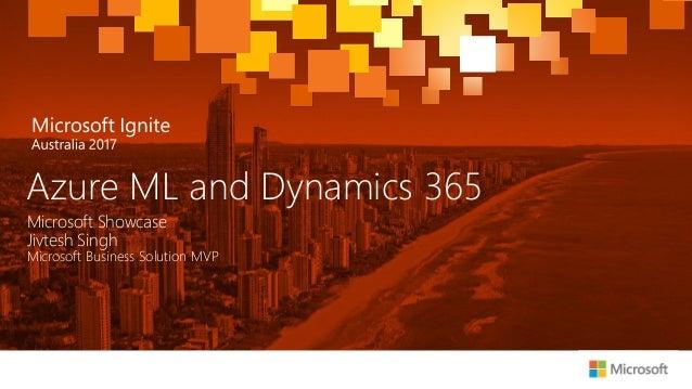 Microsoft Showcase Jivtesh Singh Microsoft Business Solution MVP Azure ML and Dynamics 365