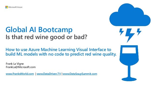 Global AI Bootcamp Is that red wine good or bad? How to use Azure Machine Learning Visual Interface to build ML models wit...