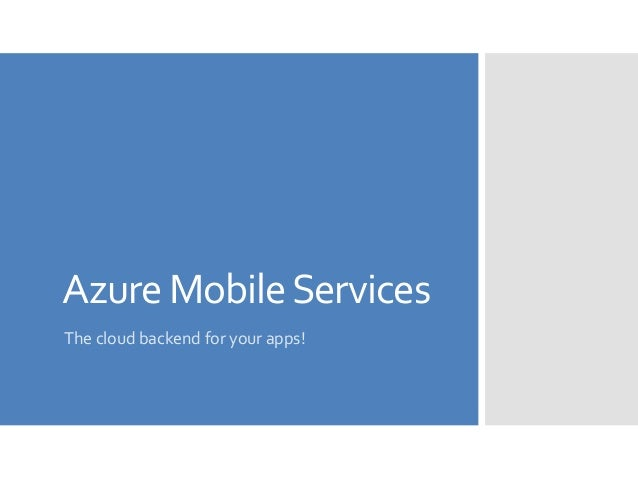 Azure MobileServicesThe cloud backend for your apps!