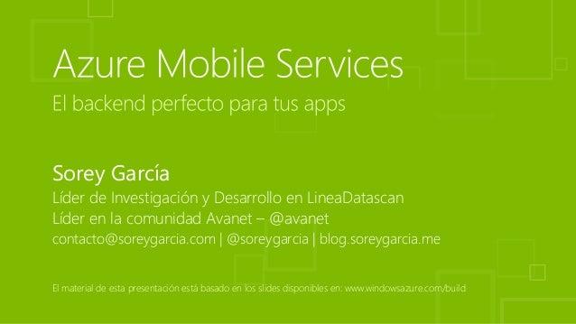 El material de esta presentación está basado en los slides disponibles en: www.windowsazure.com/build Sorey García Líder d...
