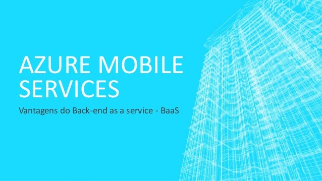 AZURE MOBILE SERVICES Vantagens do Back-end as a service - BaaS